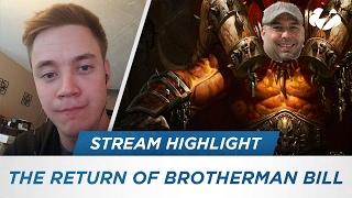 The Return of Brotherman Bill [Stream Highlight]