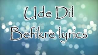 Ude Dil Befikre Full Song With Lyrics - Befikre | Ranveer Singh, Vaani Kapoor | Benny Dayal