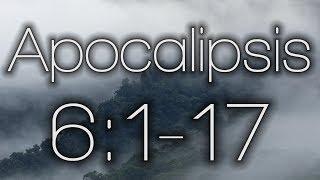 Apocalipsis 6:1-17 |  Seis de los siete sellos son abiertos