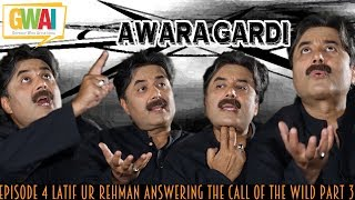 Awara Gardi Episode 4 Latif Ur Rehman Answering the Call of the Wild Part 3 GupShup with Aftab Iqbal