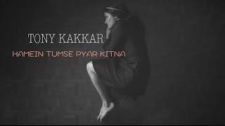 Hamein Tumse Pyar Kitna - Tony Kakkar