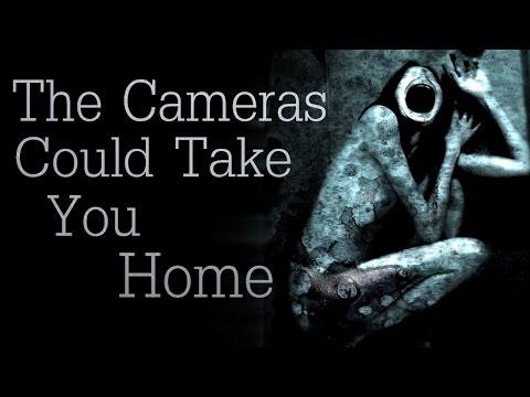 The Cameras Could Take You Home Creepypasta