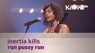 Inertia Kills - Run Pussy Run - Music Mojo - Kappa TV