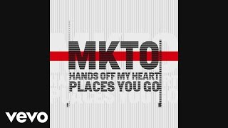 MKTO - Hands off My Heart / Places You Go [Audio]