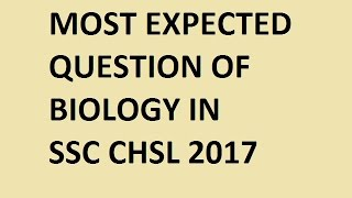 MOST EXPECTED QUESTION OF BIOLOGY FOR SSC CHSL 2017 || PART I