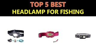 Best Headlamp for Fishing 2019