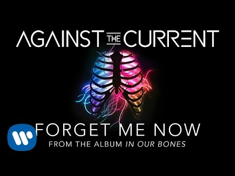Against The Current Forget Me Now Official Lyric Video