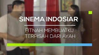Sinema Indosiar - Fitnah Membuatku Terpisah Dari Ayah