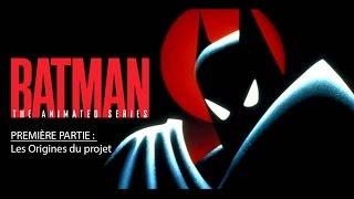 Batman, La Série Animée - Première Partie - Les Origines du Projet