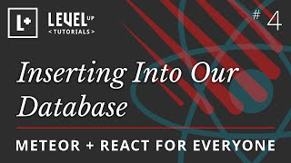 Meteor & React For Everyone #4 - Inserting Into Our Database