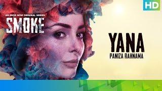 Yana by Paniza Rahnama | SMOKE | An Eros Now Original Series | All Episodes Streaming Now