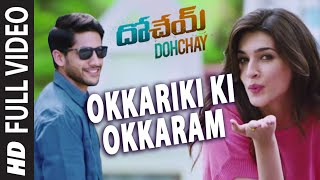 Okkariki Ki Okkaram  video Song || Dohchay || Naga Chaitanya, Kritisanon