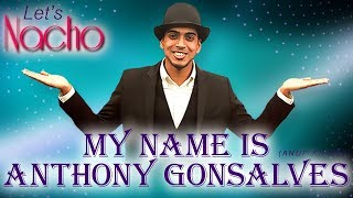 My Name is Anthony Gonsalves (Dance Video) Let