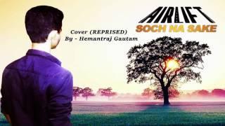 Soch Na Sake - Airlift - Reprised - Hemantraj Gautam