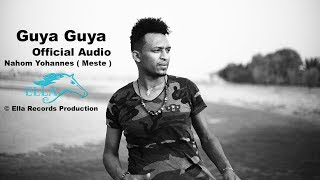 Ella TV - Nahom Yohannes ( Meste ) - Guya Guya  - New Eritrean Music 2017 - [  Official Audio ]
