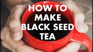 HOW TO MAKE BLACK SEED TEA
