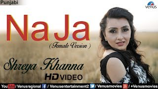 Na Ja (Full Song) Female Version | Shreya Khanna | Latest Punjabi Songs 2017 | Punjabi Songs 2017