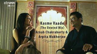 Kasme Vaade Nibhayenge Hum | Unwind Mix | Arnab Chakraborty | Arpita Mukherjee