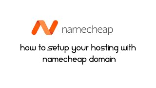 How to Setup Your Hosting with Namecheap Domain