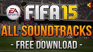 FIFA 15 // ALL SOUNTRACKS [FREE DOWNLOAD] Song Music HQ | FPS Belgium