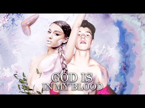 ''God is In My Blood'' | MASHUP feat. Ariana Grande & Shawn Mendes