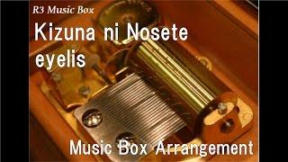 Kizuna ni Nosete/eyelis [Music Box] (Anime