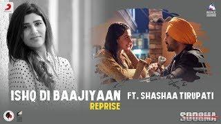 Ishq Di Baajiyaan – Reprise | Soorma | Diljit | Taapsee | Shashaa Tirupati | Shankar Ehsaan Loy