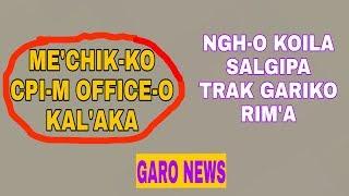 Garo News Me'chikko CPI-M Office-o Kal'aka aro koila trakko rim'a