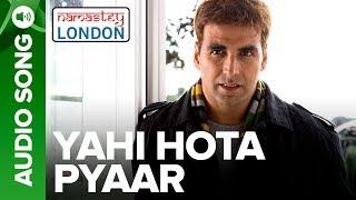 Yahi Hota Pyaar - Full Audio Song | Namastey London | Akshay Kumar & Katrina Kaif