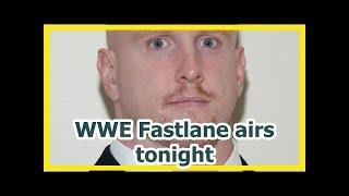 wwe news wrestlemania 34 2018:  WWE Fastlane airs tonight