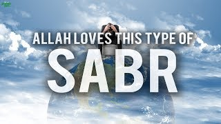 ALLAH LOVES THIS TYPE OF SABR