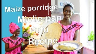 HOW TO COOK TASTY MIELIE-PAP MAIZE PORRIDGE (FUFU; NSHIMA) NAMIBIAN (AFRICAN) FOOD/RECIPE - Lempies