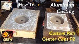 DIY Aluminum Casting:  Custom Rim Center Caps P2 - MSFN