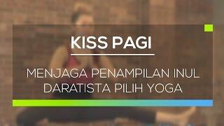 Menjaga Penampilan Inul Daratista Pilih Yoga  - Kiss Pagi