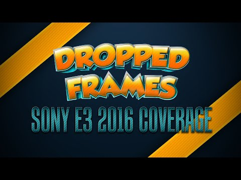 Dropped Frames E3 2016 SONY CONFERENCE