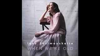 2018 Ieva Zasimauskaite - When We're Old (Jovani Remix)
