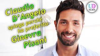 Claudio D'Angelo spiega perchè ha preferito Ginevra Pisani!