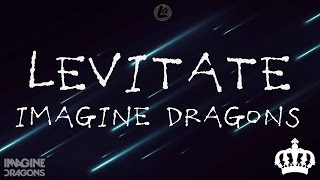 Levitate Imagine Dragons Lyrics