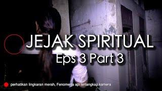 SOSOK MATA MERAH - Jejak Spiritual (Eps 3 Part 3)
