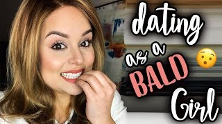 DATING AS A BALD GIRL!