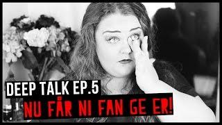 DEEP TALK EP.5 | Nu får ni fan ge er!