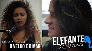 ELEFANTE SESSIONS | Rubel + Nina Oliveira - O velho e o mar