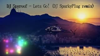 DJ Spyroof - Lets Go! (DJ SparkyPlug remix)