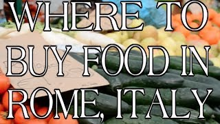 Where to buy food in Rome Italy