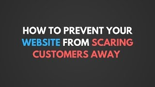How To Prevent Your Website From Scaring Customers Away