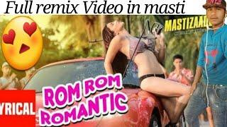 Rom Rom Romantic full HD Remix Video☺MastiZaad's Songs..