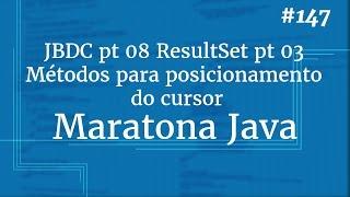 Curso Java Completo - Aula 147: JDBC pt 08 ResultSet pt 03 - Métodos para posicionamento do cursor