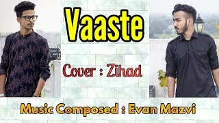 Vaaste Cover Song | Evan Mazvi Ft:Zihad | Hindi New Cover Song
