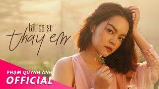 Tất Cả Sẽ Thay Em - Official Music Video   Phạm Quỳnh Anh