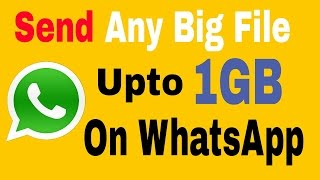 Send Any Big File On WhatsApp Upto 1GB